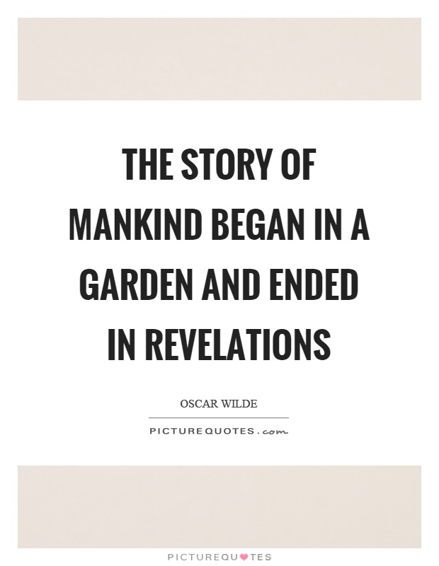 The story of mankind began in a garden and ended in revelations Picture Quote #1