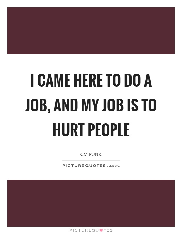 I came here to do a job, and my job is to hurt people Picture Quote #1