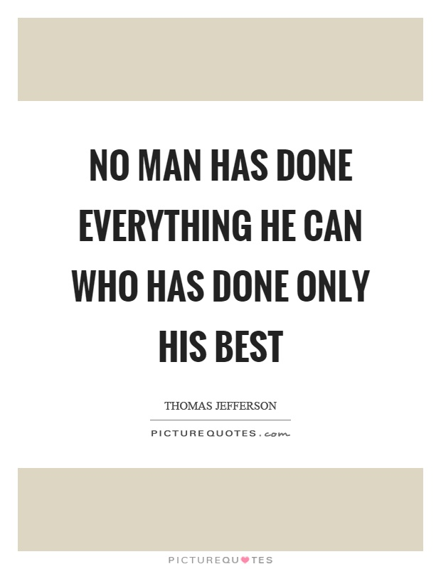 No man has done everything he can who has done only his best Picture Quote #1