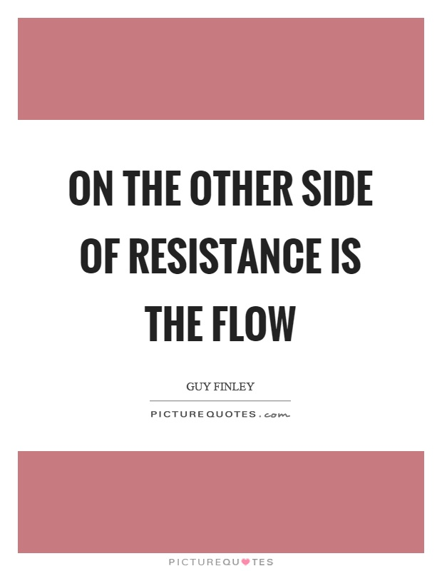 On the other side of resistance is the flow Picture Quote #1