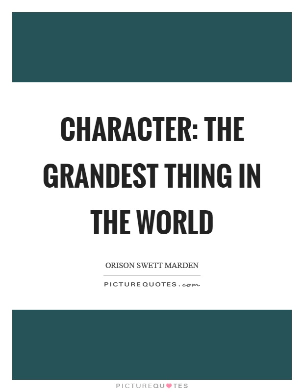 Character: the grandest thing in the world Picture Quote #1
