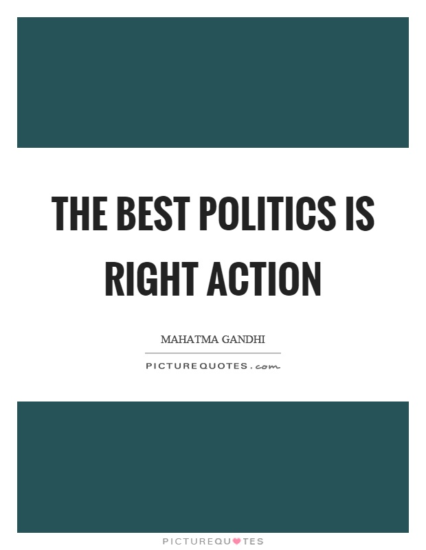 The best politics is right action Picture Quote #1