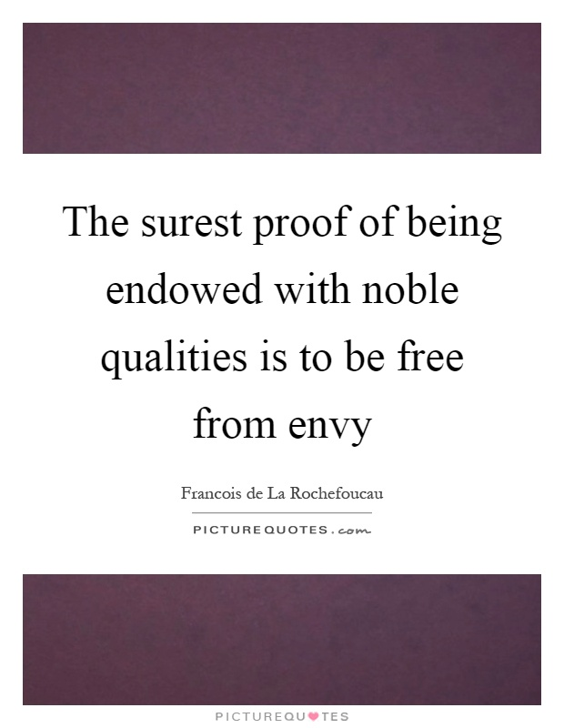 The surest proof of being endowed with noble qualities is to be free from envy Picture Quote #1