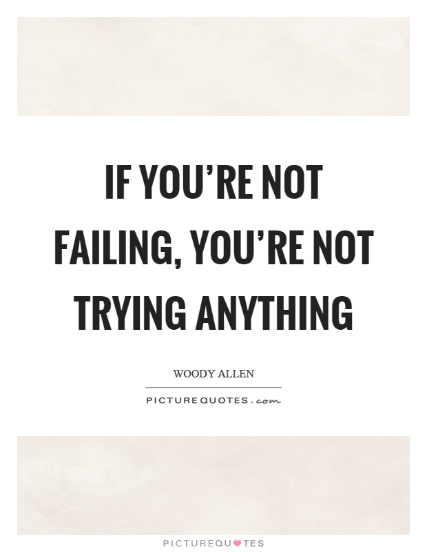 If you're not failing, you're not trying anything Picture Quote #1