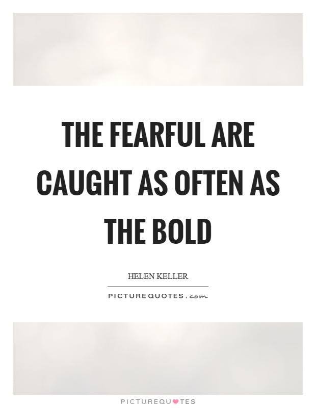 The fearful are caught as often as the bold Picture Quote #1