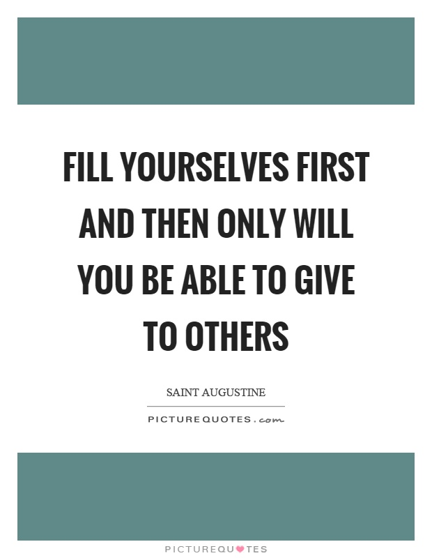Fill yourselves first and then only will you be able to give to others Picture Quote #1