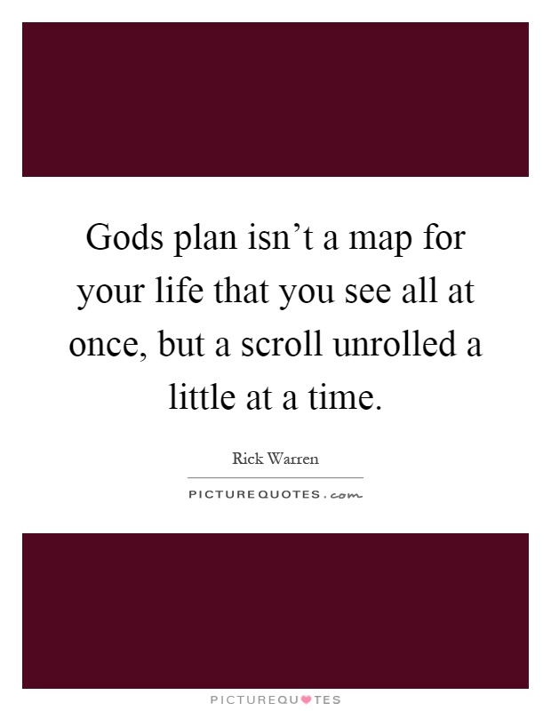 Gods plan isn't a map for your life that you see all at once, but a scroll unrolled a little at a time Picture Quote #1