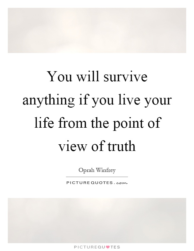 You will survive anything if you live your life from the ...