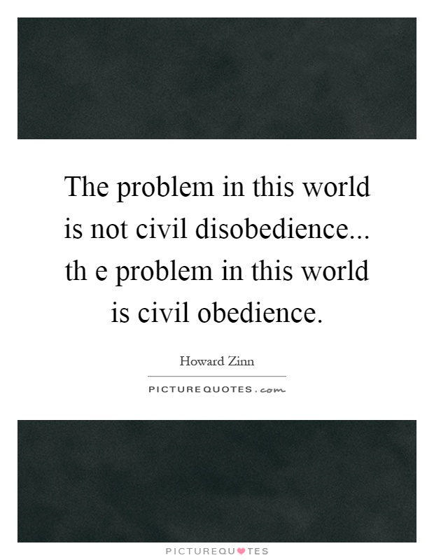 on the duty of civil obedience Thoreau and civil disobedience - the book of life is the 'brain' of the school of   it should – it was often said – be the duty of a good citizen to fold away their.