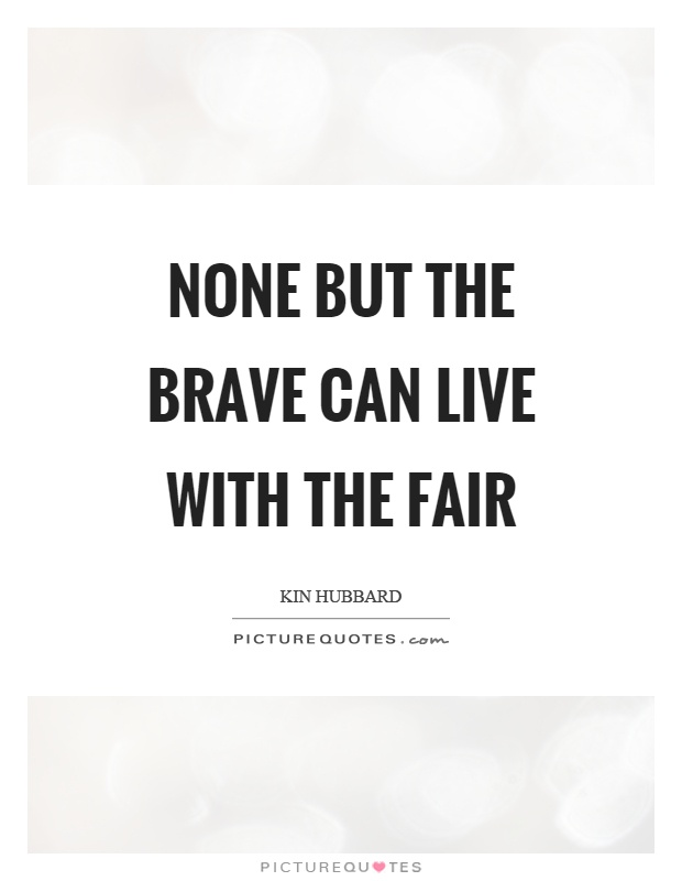 None but the brave can live with the fair Picture Quote #1