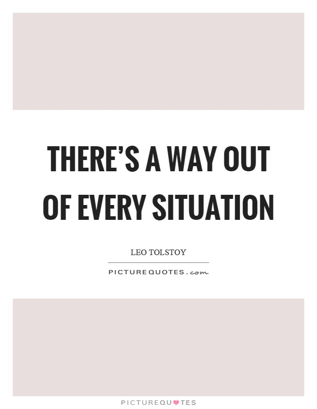 There's a way out of every situation Picture Quote #1