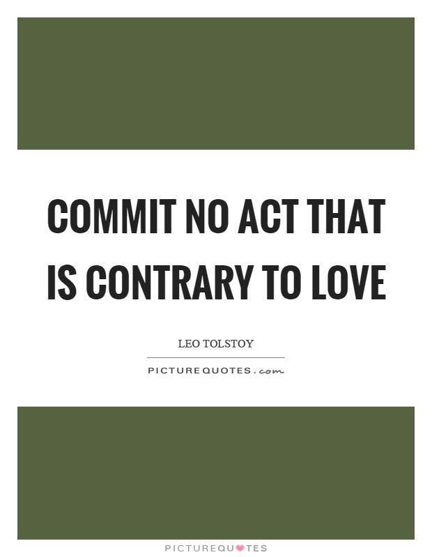 Commit no act that is contrary to love Picture Quote #1