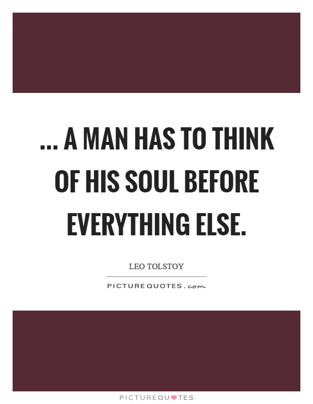 ... a man has to think of his soul before everything else Picture Quote #1