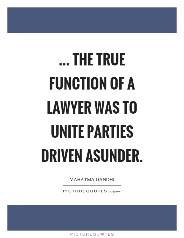 ... the true function of a lawyer was to unite parties driven asunder Picture Quote #1