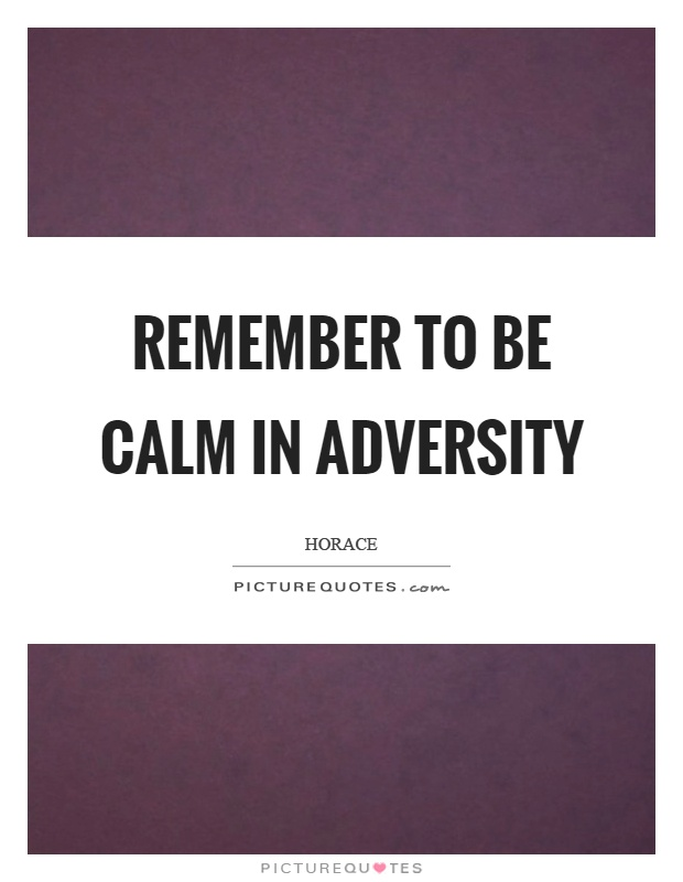 horaces adversity quote How to write a winning scholarship essay – part 2: planning and continue pressing forward despite adversity write a winning scholarship essay – part 2.