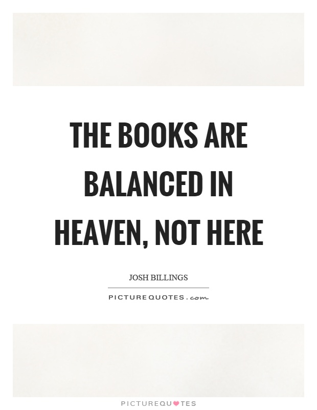 The books are balanced in heaven, not here Picture Quote #1