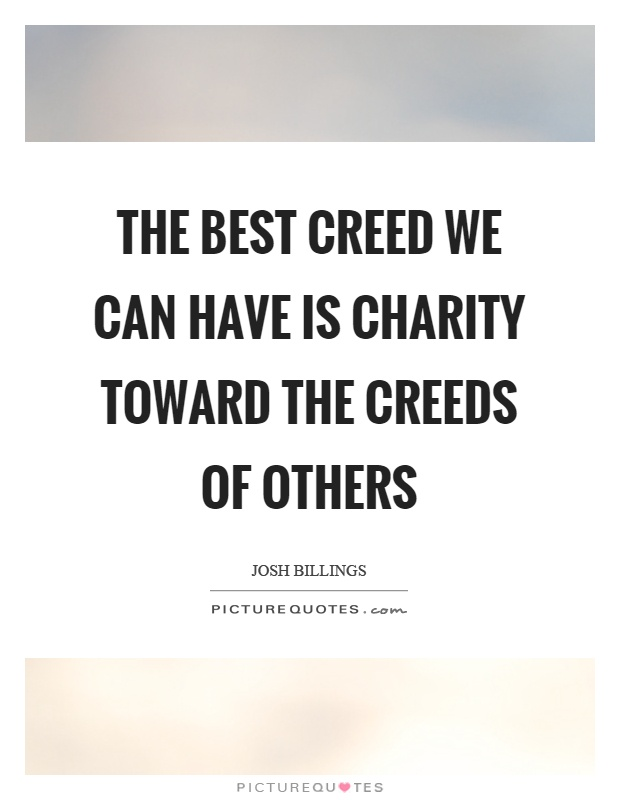 The best creed we can have is charity toward the creeds of others Picture Quote #1