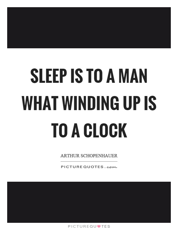 Sleep is to a man what winding up is to a clock Picture Quote #1
