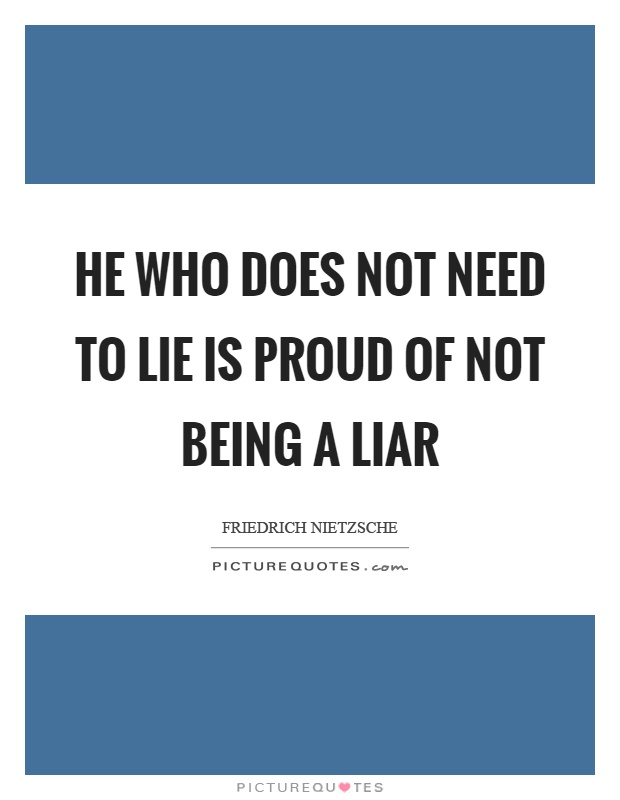 He who does not need to lie is proud of not being a liar Picture Quote #1