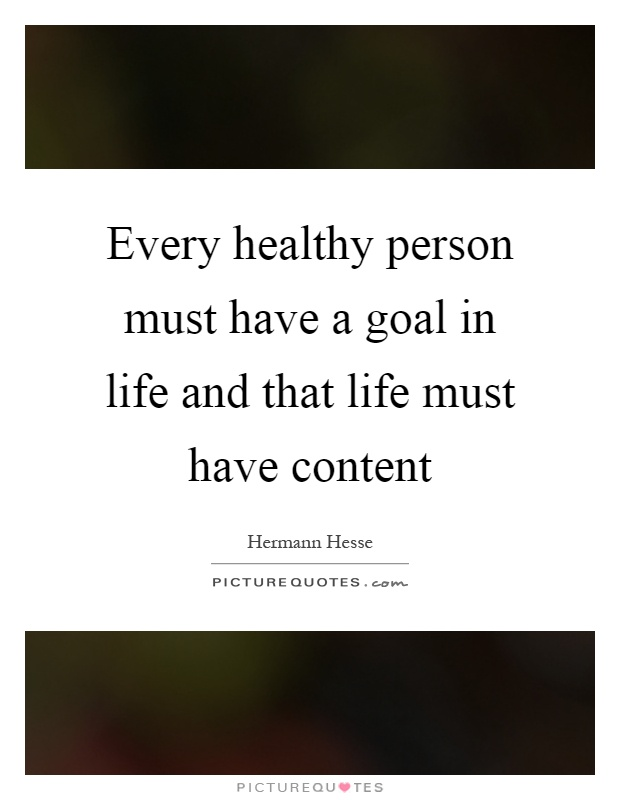 Every healthy person must have a goal in life and that life must have content Picture Quote #1