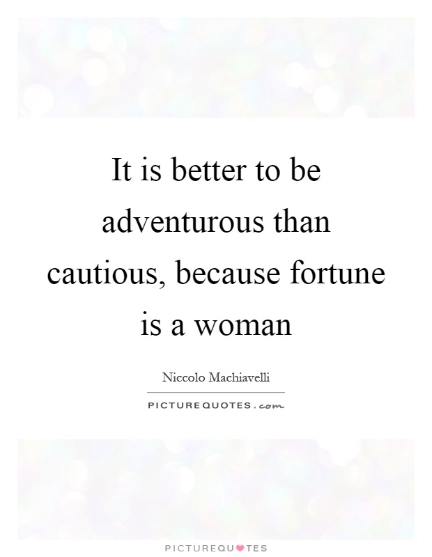 It is better to be adventurous than cautious, because fortune is a woman Picture Quote #1