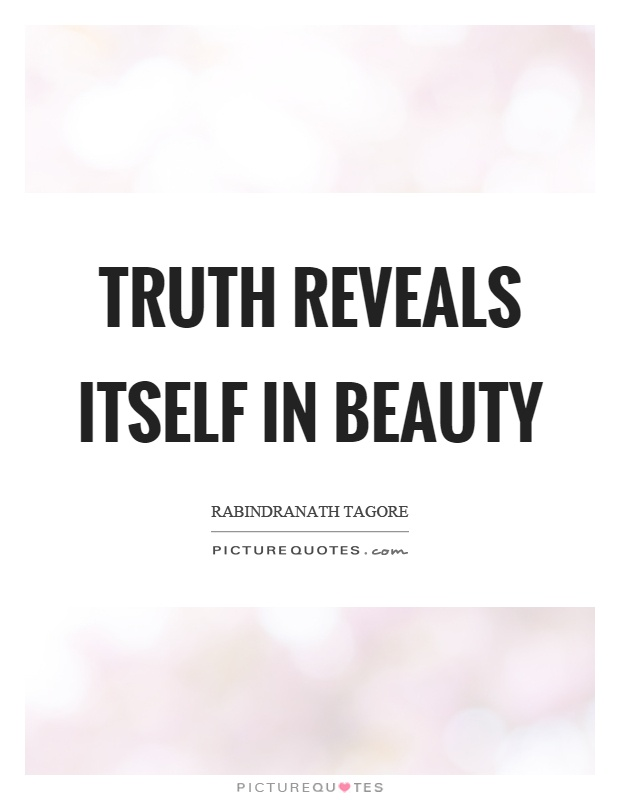 Truth reveals itself in beauty Picture Quote #1