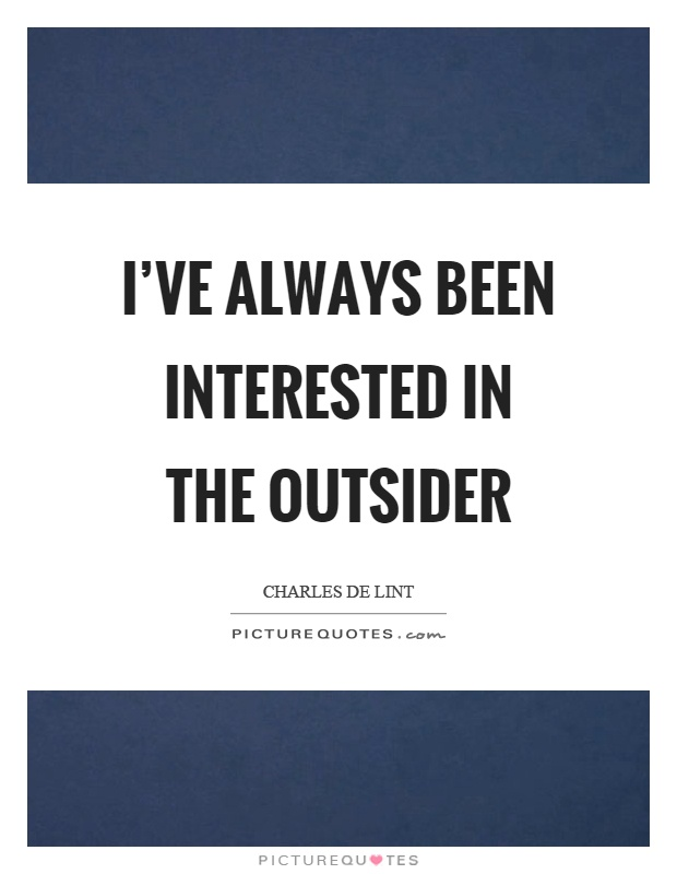 I've always been interested in the outsider Picture Quote #1