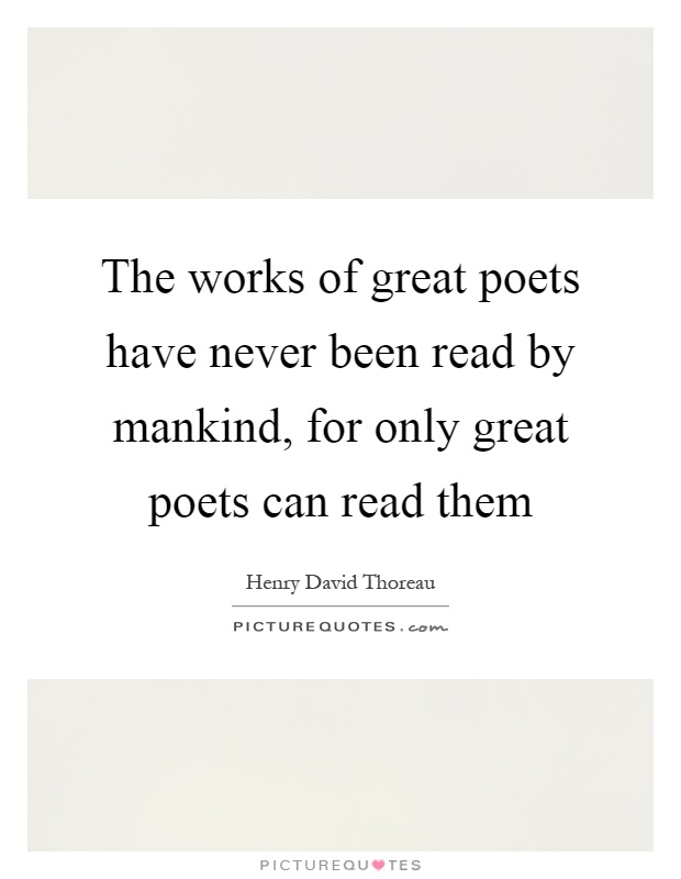 The works of great poets have never been read by mankind, for only great poets can read them Picture Quote #1