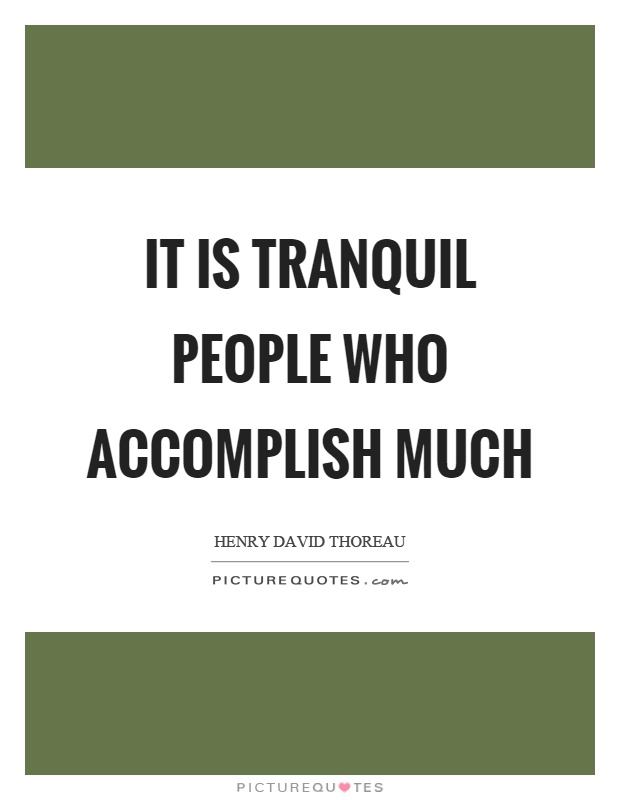 It is tranquil people who accomplish much Picture Quote #1