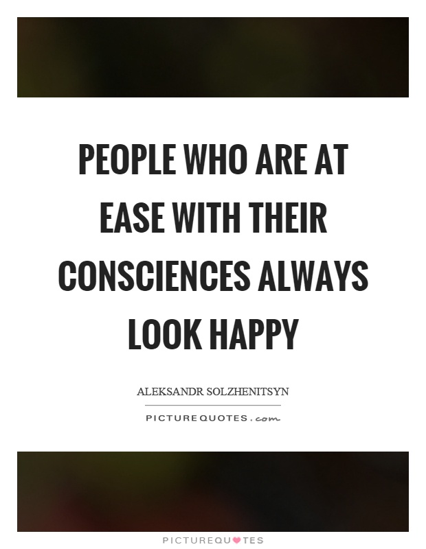 People who are at ease with their consciences always look happy Picture Quote #1
