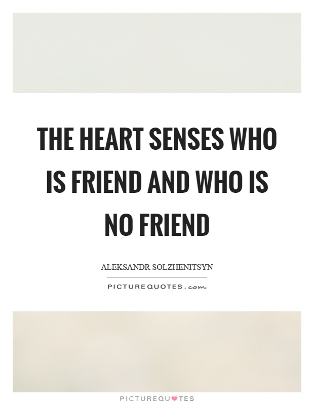 The heart senses who is friend and who is no friend Picture Quote #1