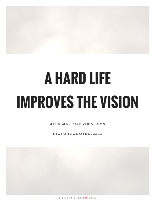 A hard life improves the vision Picture Quote #1