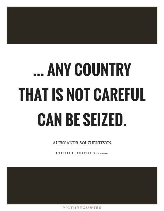... any country that is not careful can be seized Picture Quote #1