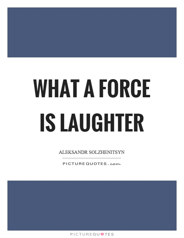 What a force is laughter Picture Quote #1