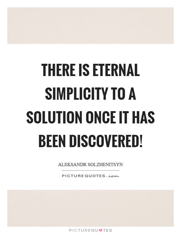 There is eternal simplicity to a solution once it has been discovered! Picture Quote #1