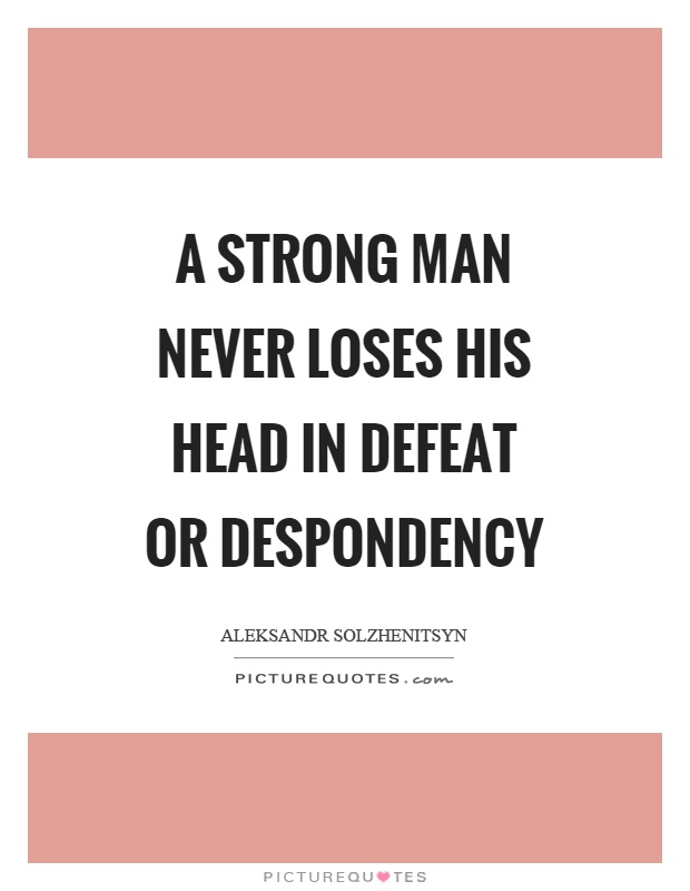 A strong man never loses his head in defeat or despondency Picture Quote #1