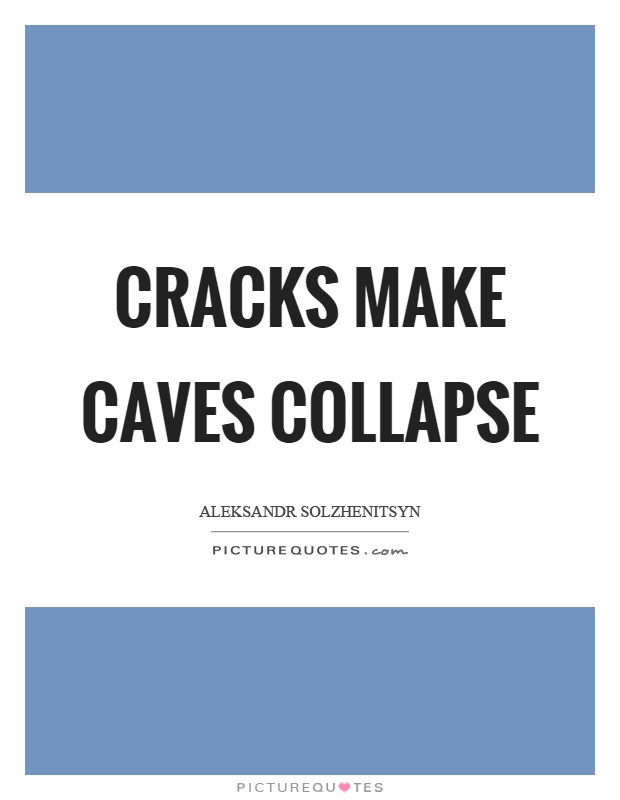 Cracks make caves collapse Picture Quote #1