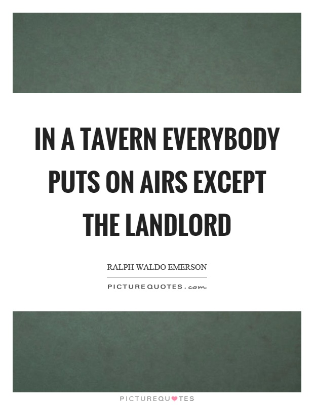 In a tavern everybody puts on airs except the landlord Picture Quote #1