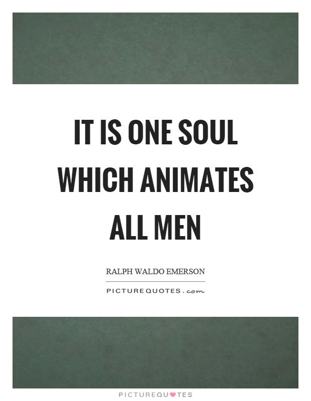 It is one soul which animates all men Picture Quote #1