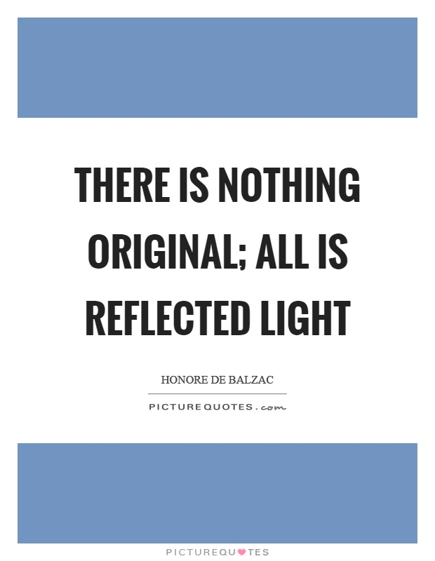 There is nothing original; all is reflected light Picture Quote #1