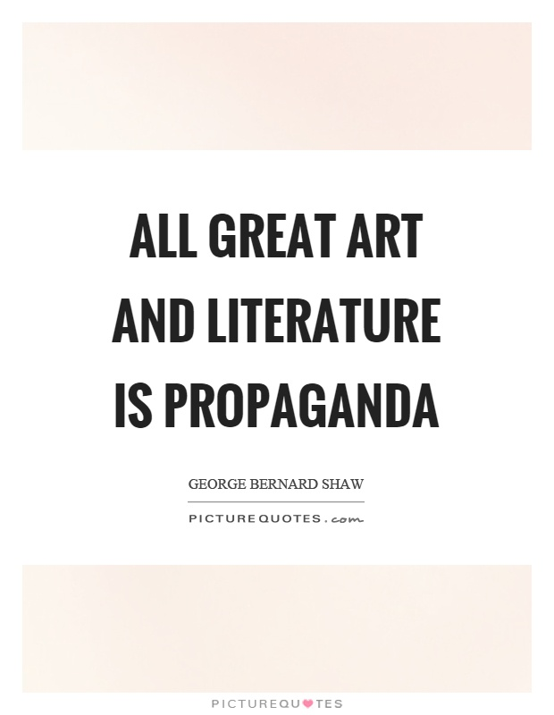 All great art and literature is propaganda Picture Quote #1