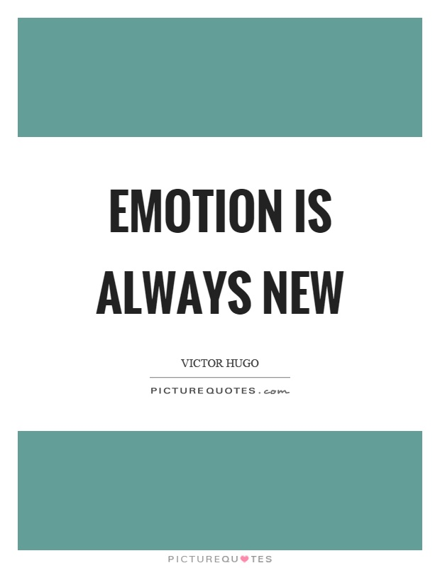 Emotion is always new Picture Quote #1