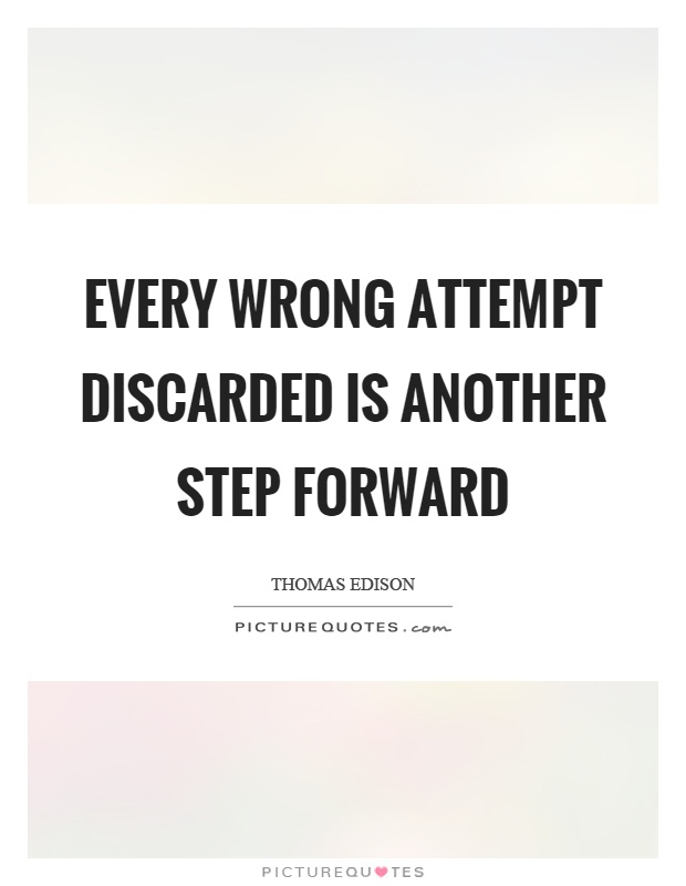 Every wrong attempt discarded is another step forward Picture Quote #1