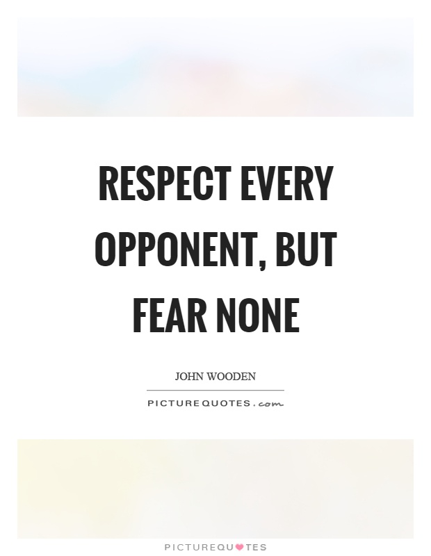 Respect every opponent, but fear none Picture Quote #1