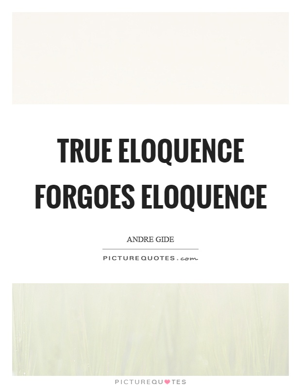 True eloquence forgoes eloquence Picture Quote #1