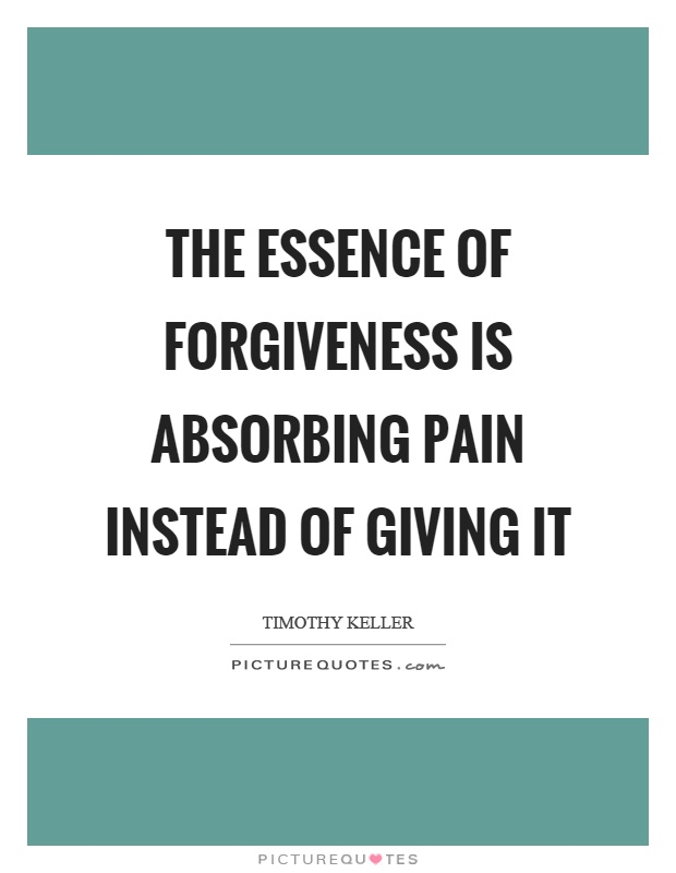 The essence of forgiveness is absorbing pain instead of giving it Picture Quote #1