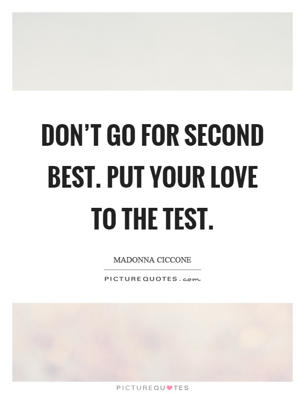 Don\'t go for second best. Put your love to the test ...