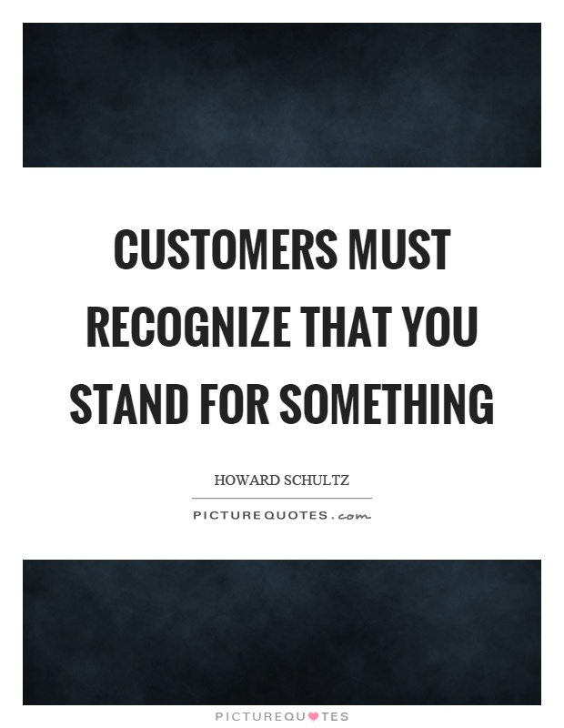 Customers must recognize that you stand for something Picture Quote #1