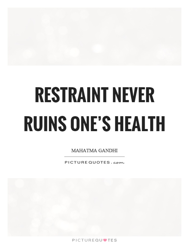 Restraint never ruins one's health Picture Quote #1