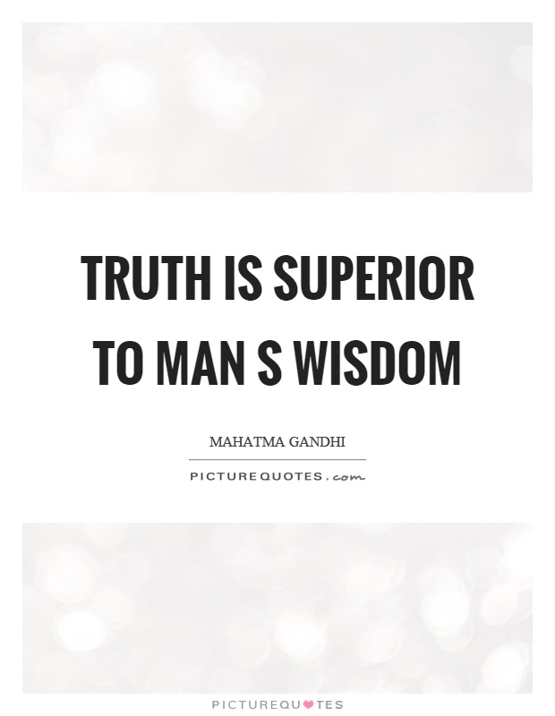 Truth is superior to man s wisdom Picture Quote #1